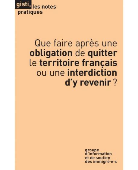 Que faire après une obligation de quitter le territoire français ou une interdiction d'y revenir ? (2e édition)