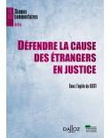 Défendre la cause des étrangers en justice (édition Dalloz, Gisti)