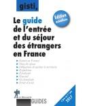 Le guide de l'entrée et du séjour des étrangers en France (10e édition)
