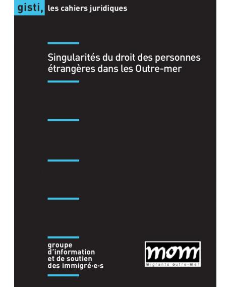 Cahier juridique «Singularités du droit des personnes étrangères dans les Outre-mer»