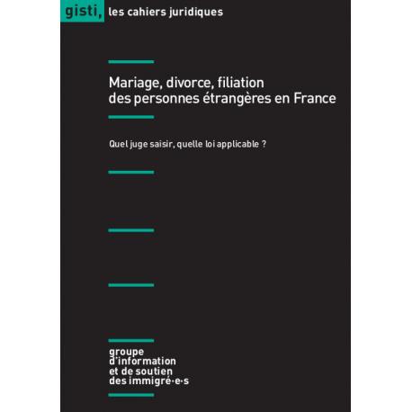 Cahier juridique «Mariage, divorce, filiation des personnes étrangères en France : Quel juge saisir ? Quelle loi s'applique ?»