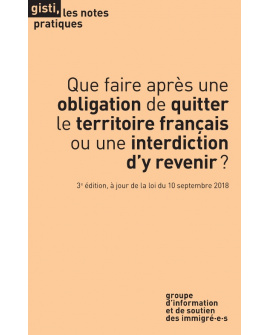 Que faire après une obligation de quitter  le territoire français ou une interdiction d'y revenir? (3e édition)