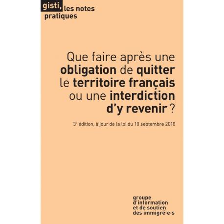 Que faire après une obligation de quitter  le territoire français ou une interdiction d'y revenir? 3e édition